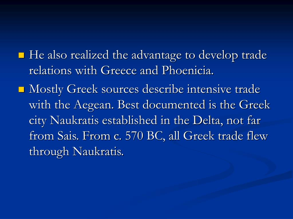 He also realized the advantage to develop trade relations with Greece and Phoenicia.