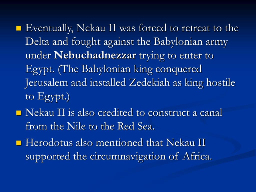 Eventually, Nekau II was forced to retreat to the Delta and fought