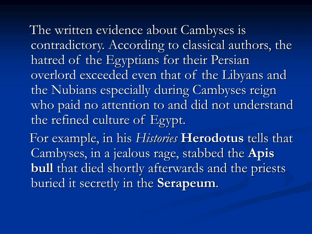 The written evidence about Cambyses is contradictory. According to classical authors, t