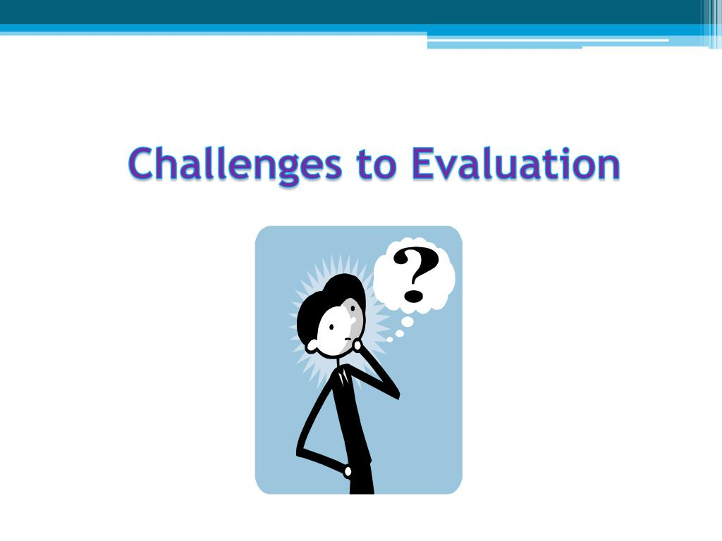 Challenges to Evaluation