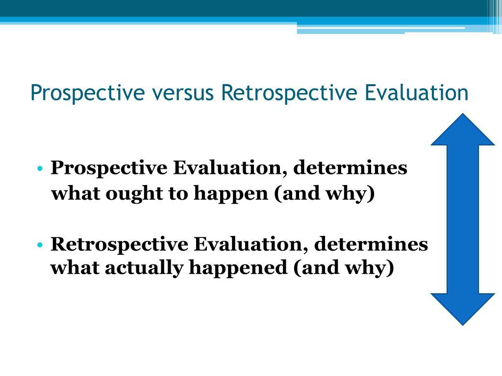 Prospective versus Retrospective Evaluation