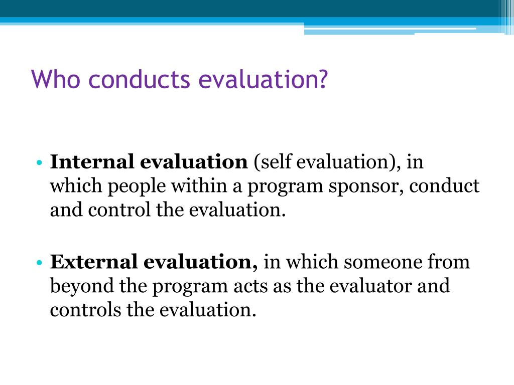 Who conducts evaluation?