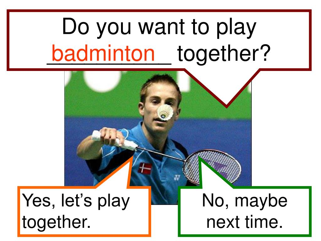 Do you want to play __________ together?
