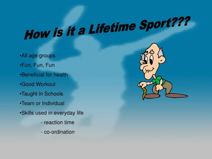 How is it a Lifetime Sport???