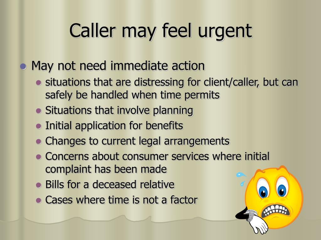 Caller may feel urgent