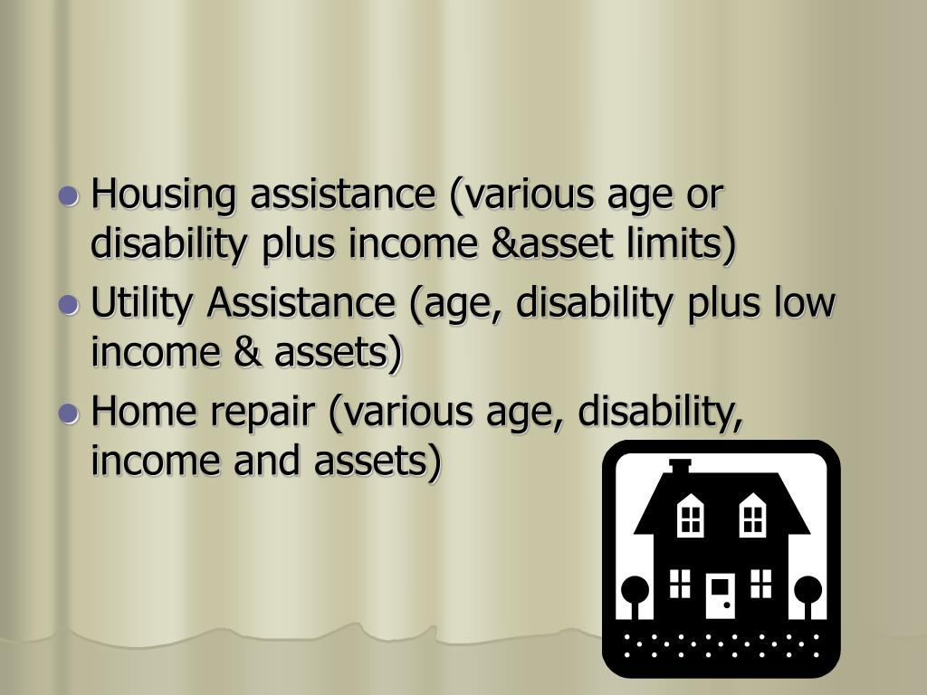 Housing assistance (various age or disability plus income &asset limits)