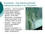 succession one species gradually replaced by another in an ecosystem