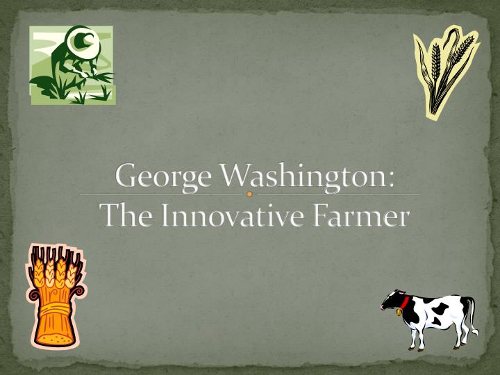 George washington the innovative farmer