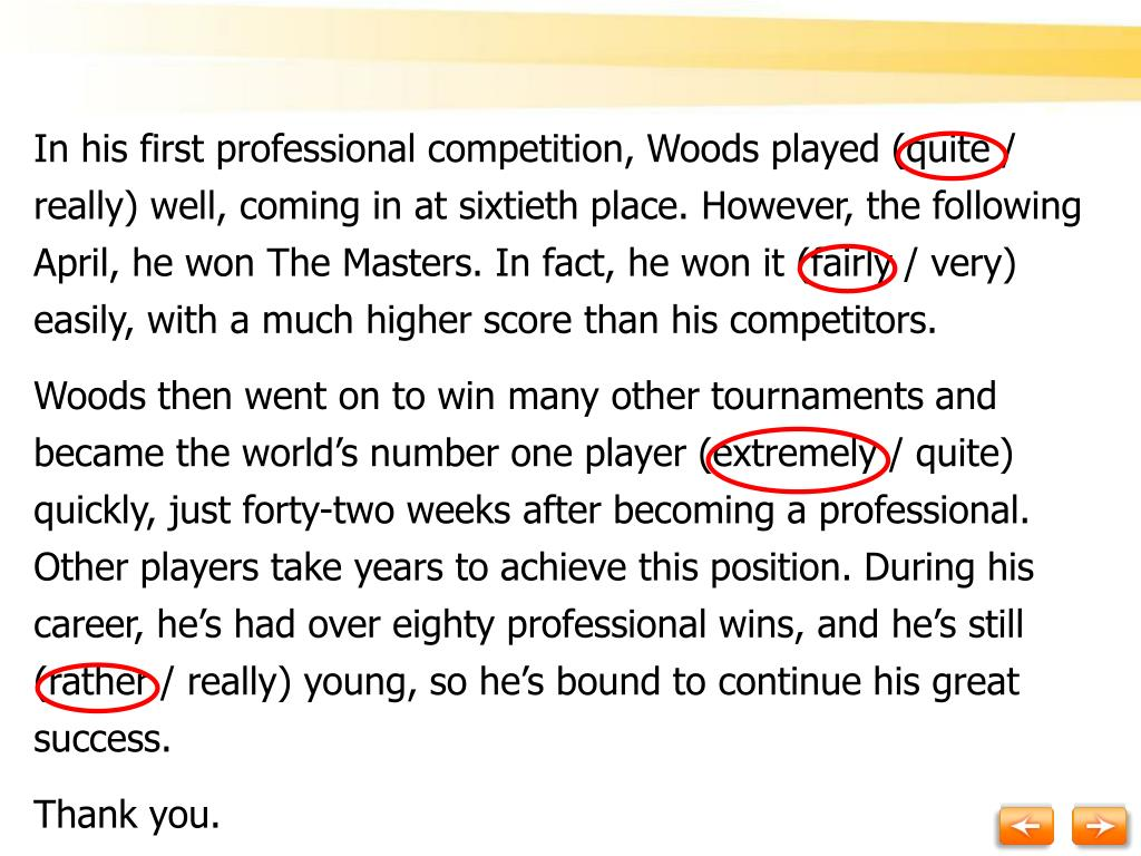 In his first professional competition, Woods played (quite /