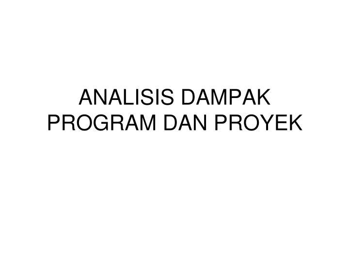 ANALISIS DAMPAK PROGRAM DAN PROYEK