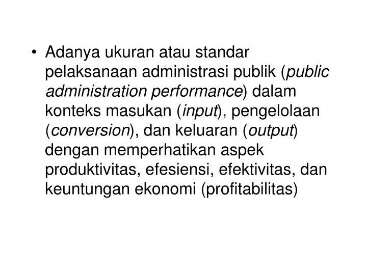 Adanya ukuran atau standar pelaksanaan administrasi publik (
