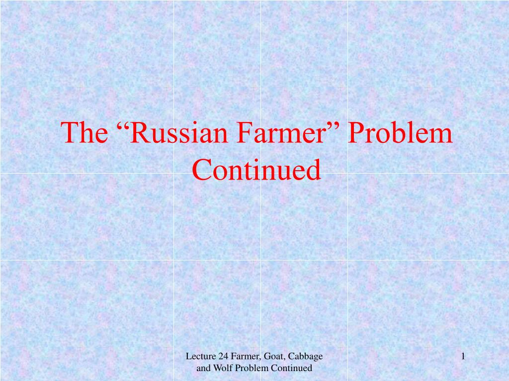 "The ""Russian Farmer"" Problem"