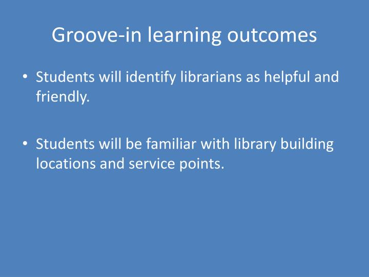 Groove-in learning outcomes