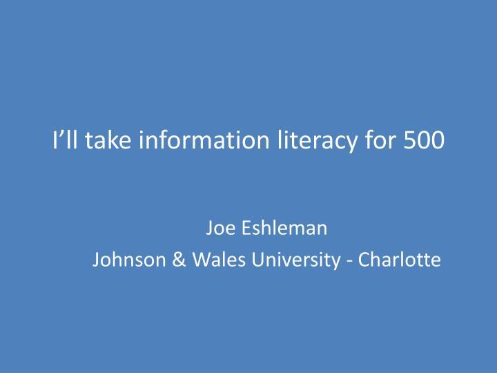 I'll take information literacy for 500