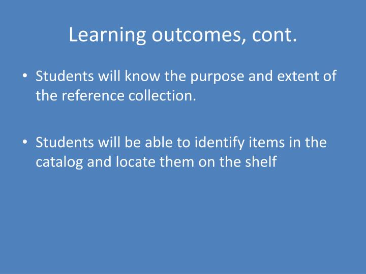 Learning outcomes, cont.