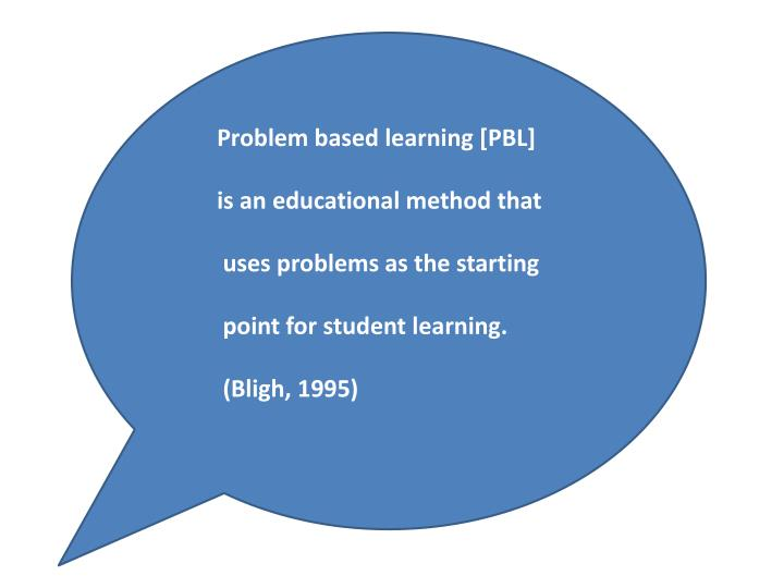 Problem based learning [PBL]