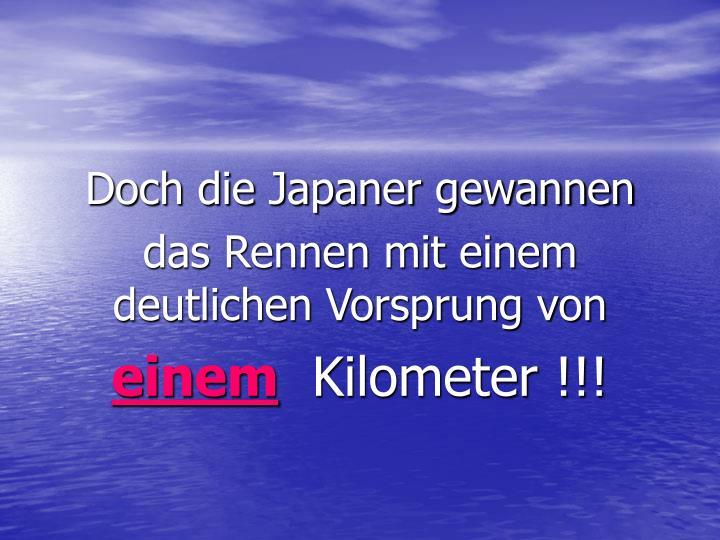 Doch die Japaner gewannen