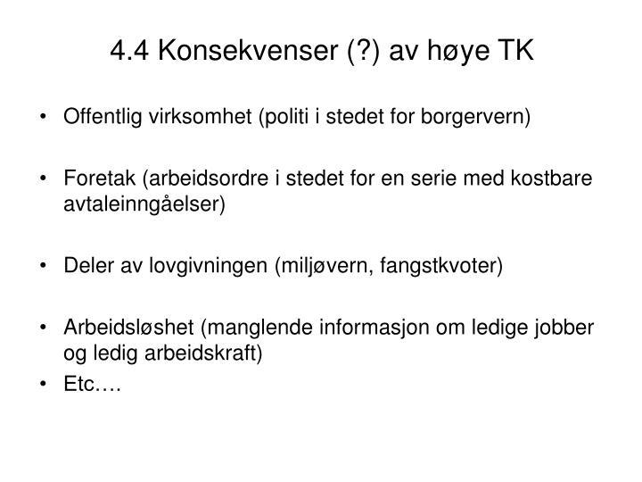 4.4 Konsekvenser (?) av høye TK