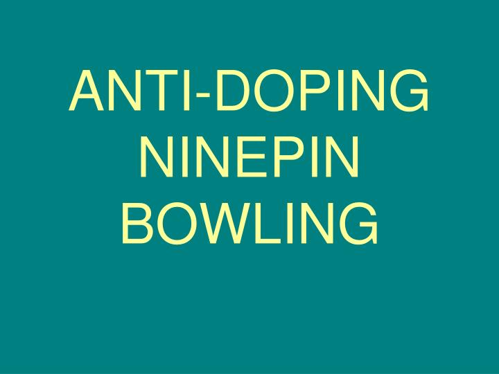 Anti doping ninepin bowling