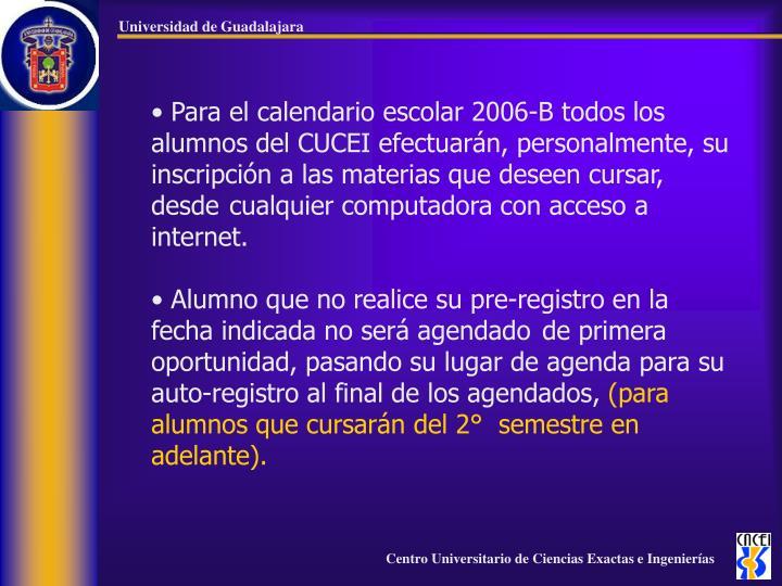 Para el calendario escolar 2006-B todos los alumnos del CUCEI efectuarán, personalmente, su inscripción a las materias que deseen cursar, desde cualquier computadora con acceso a internet.