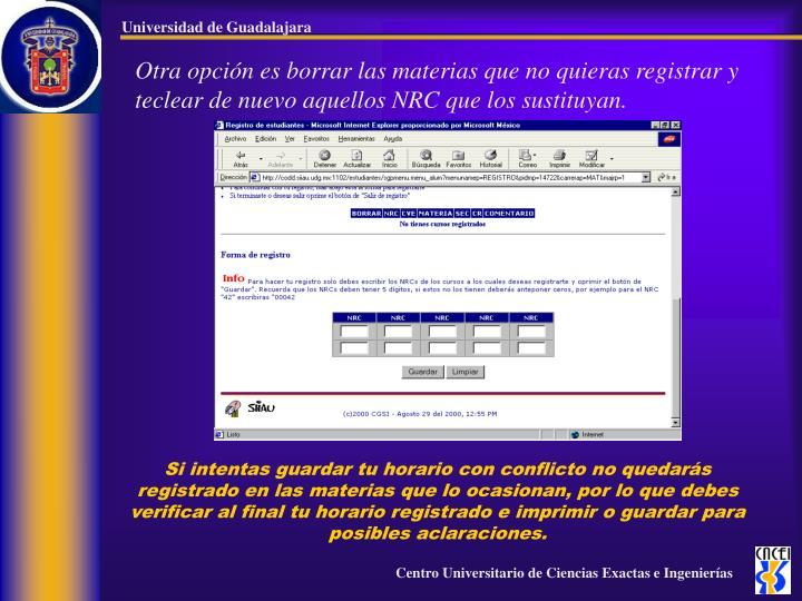 Otra opción es borrar las materias que no quieras registrar y teclear de nuevo aquellos NRC que los sustituyan.