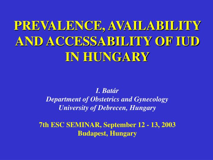 Prevalence availability and accessability of iud in hungary l.jpg