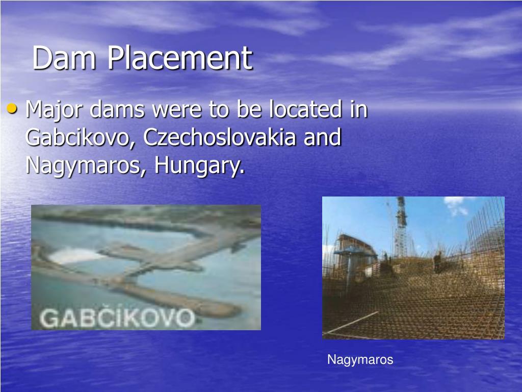 Major dams were to be located in Gabcikovo, Czechoslovakia and Nagymaros, Hungary.