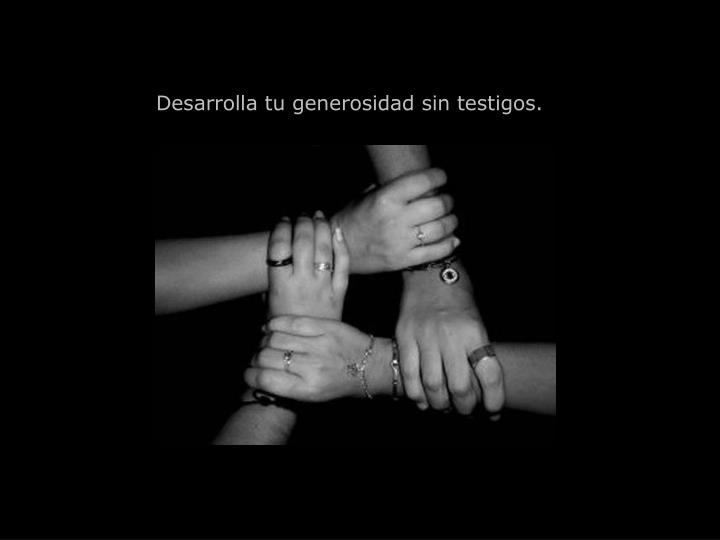 Desarrolla tu generosidad sin testigos.