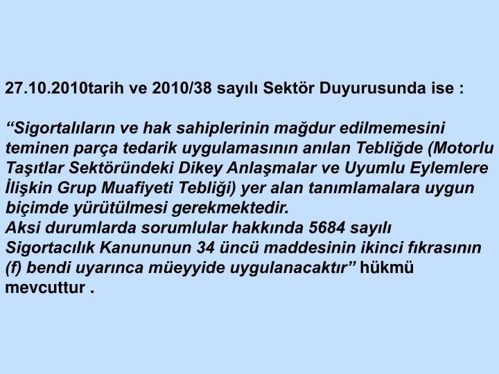 27.10.2010tarih ve 2010/38 sayılı Sektör Duyurusunda ise :