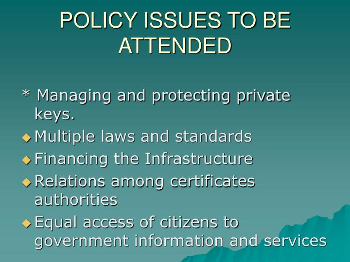 POLICY ISSUES TO BE ATTENDED