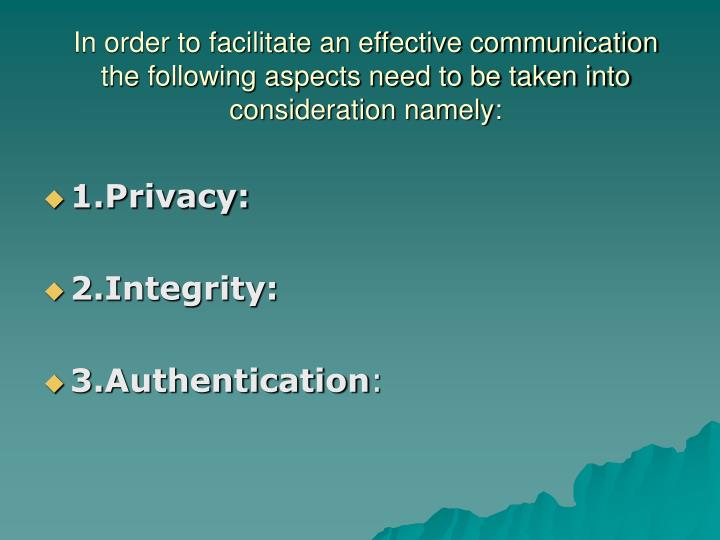 In order to facilitate an effective communication the following aspects need to be taken into consideration namely: