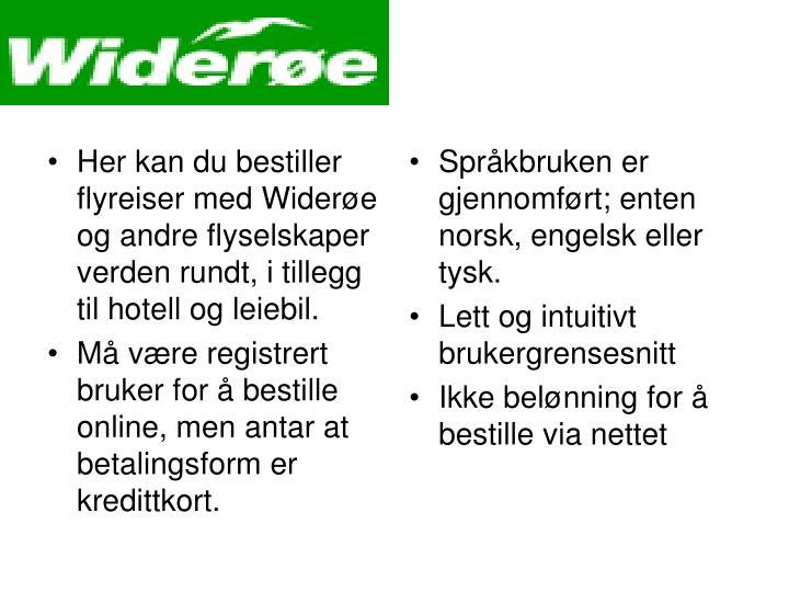Her kan du bestiller flyreiser med Widerøe og andre flyselskaper verden rundt,i tillegg til hotell og leiebil.