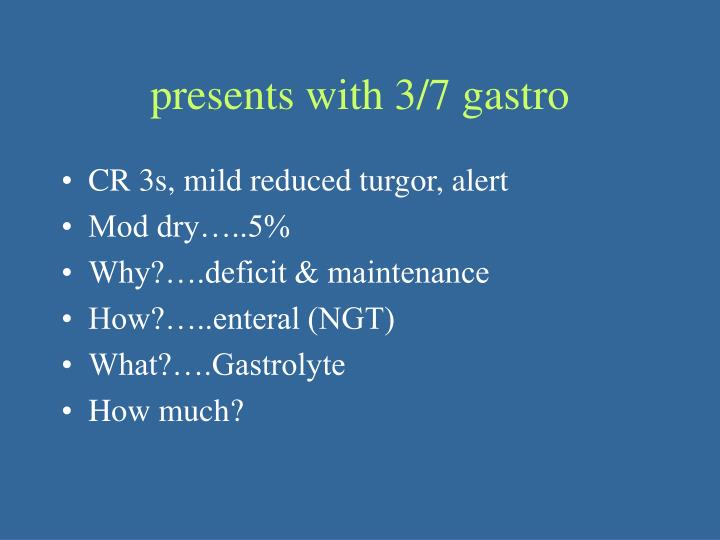 presents with 3/7 gastro