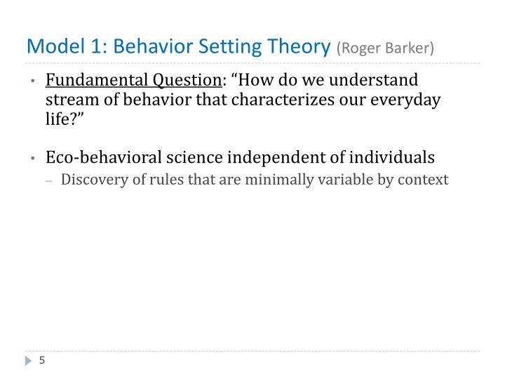 Model 1: Behavior Setting Theory