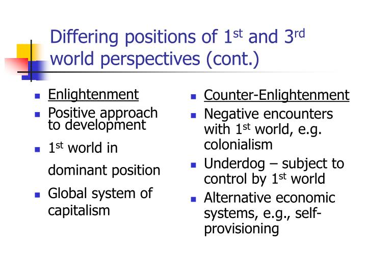 Differing positions of 1 st and 3 rd world perspectives cont