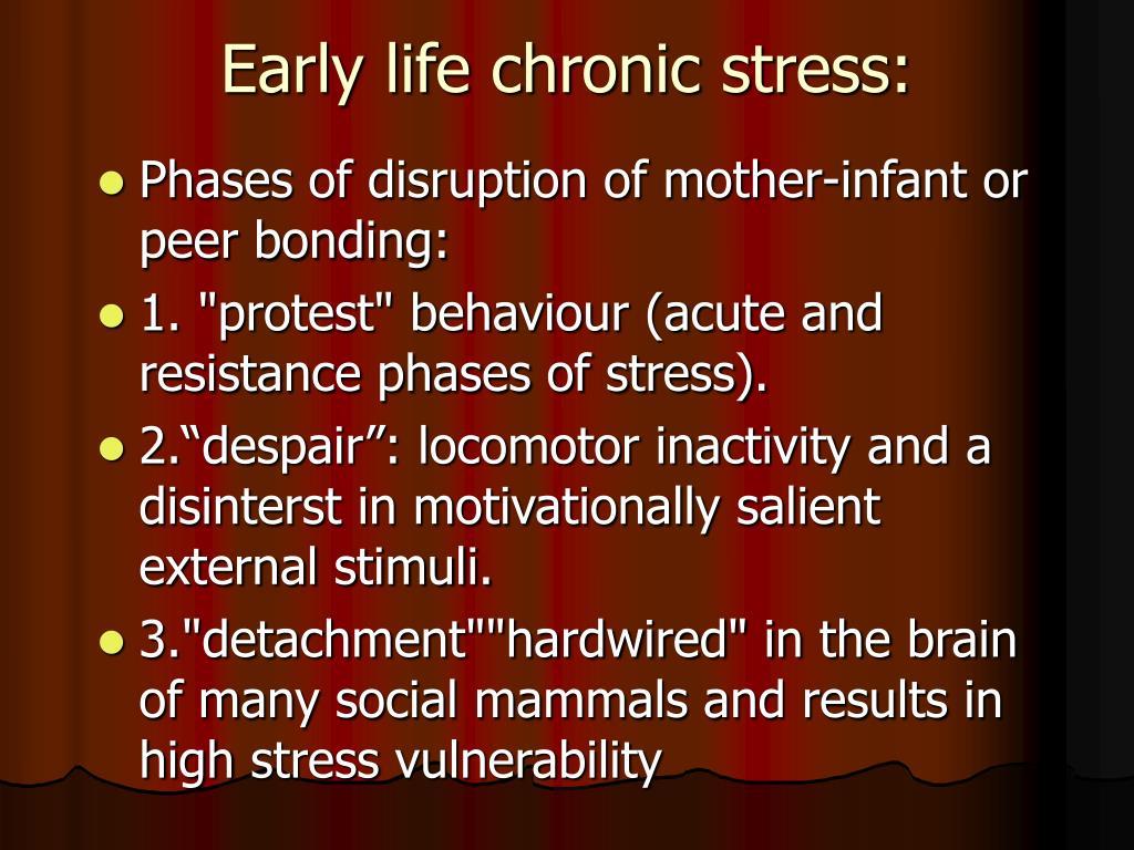 Early life chronic stress:
