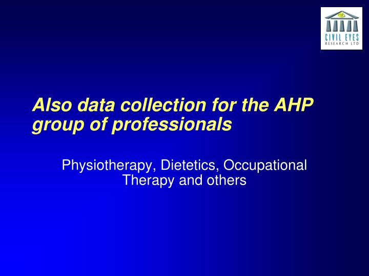 Also data collection for the AHP group of professionals