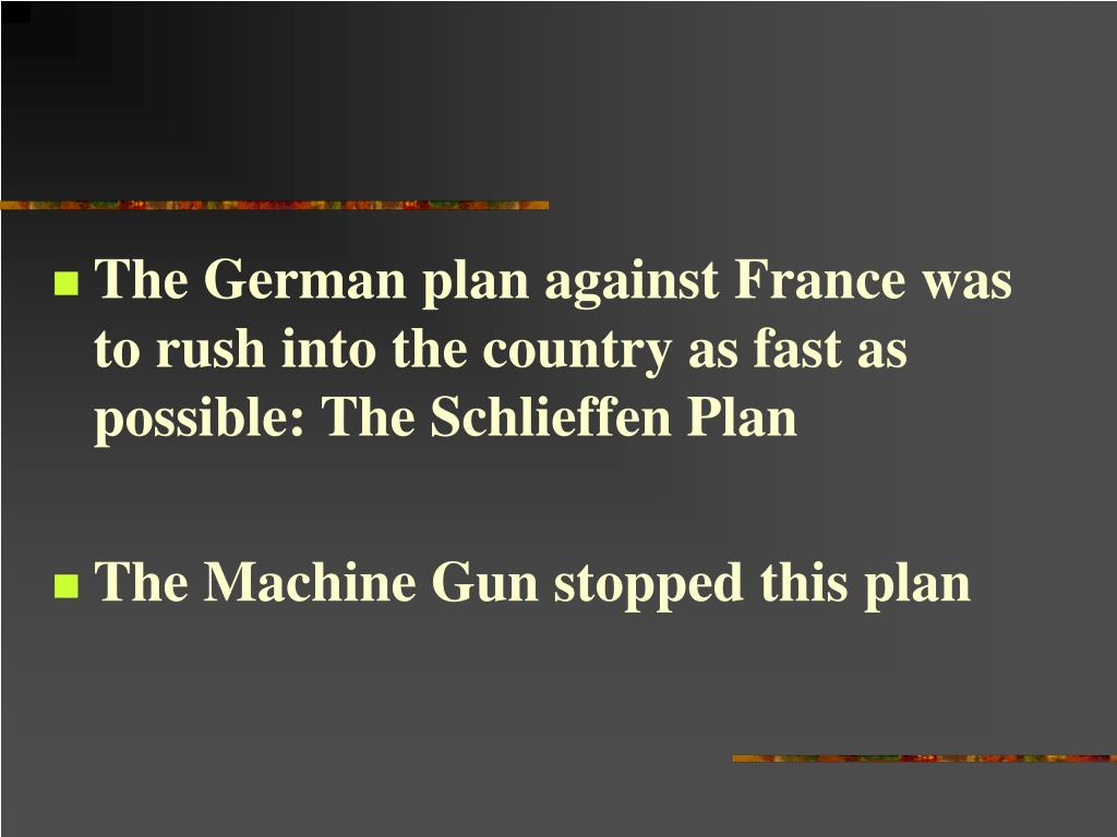The German plan against France was to rush into the country as fast as possible: The Schlieffen Plan