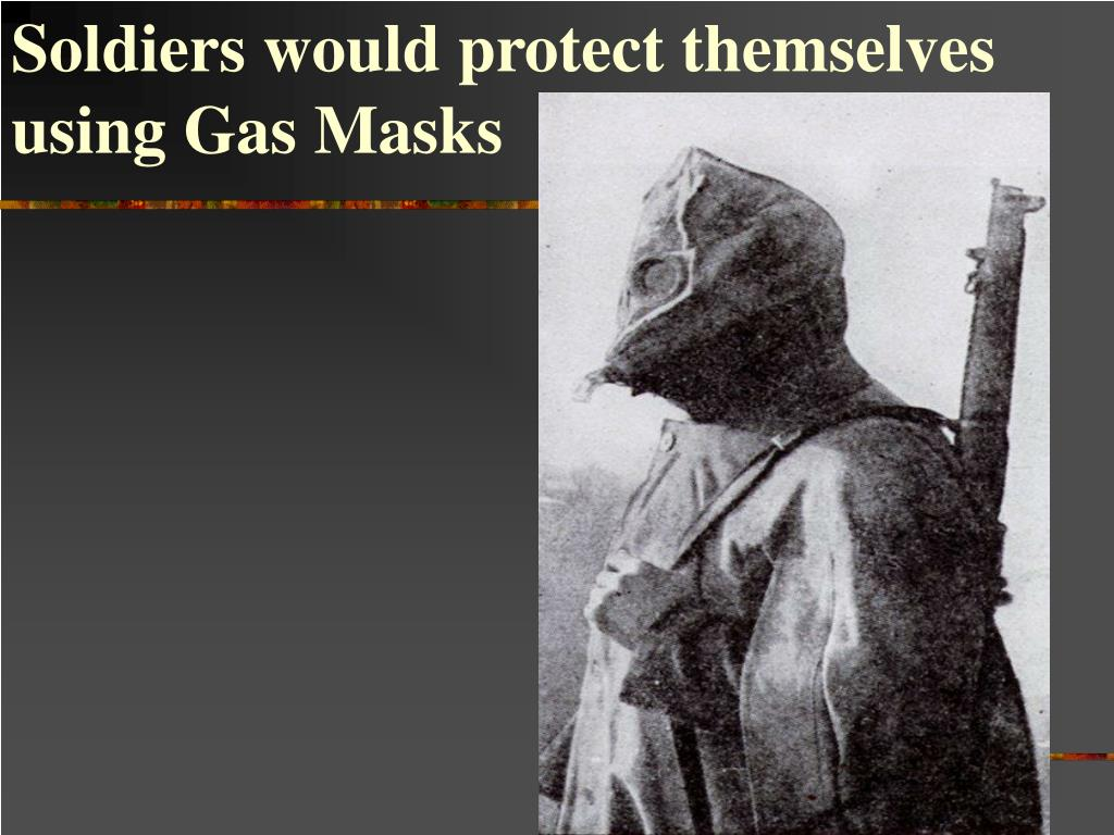 Soldiers would protect themselves using Gas Masks