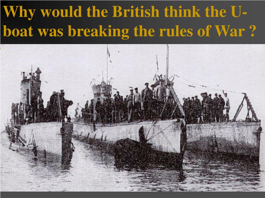 Why would the British think the U-boat was breaking the rules of War ?
