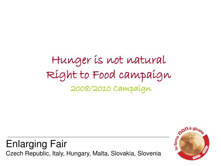 Hunger is not natural right to food campaign 2008 2010 campaign