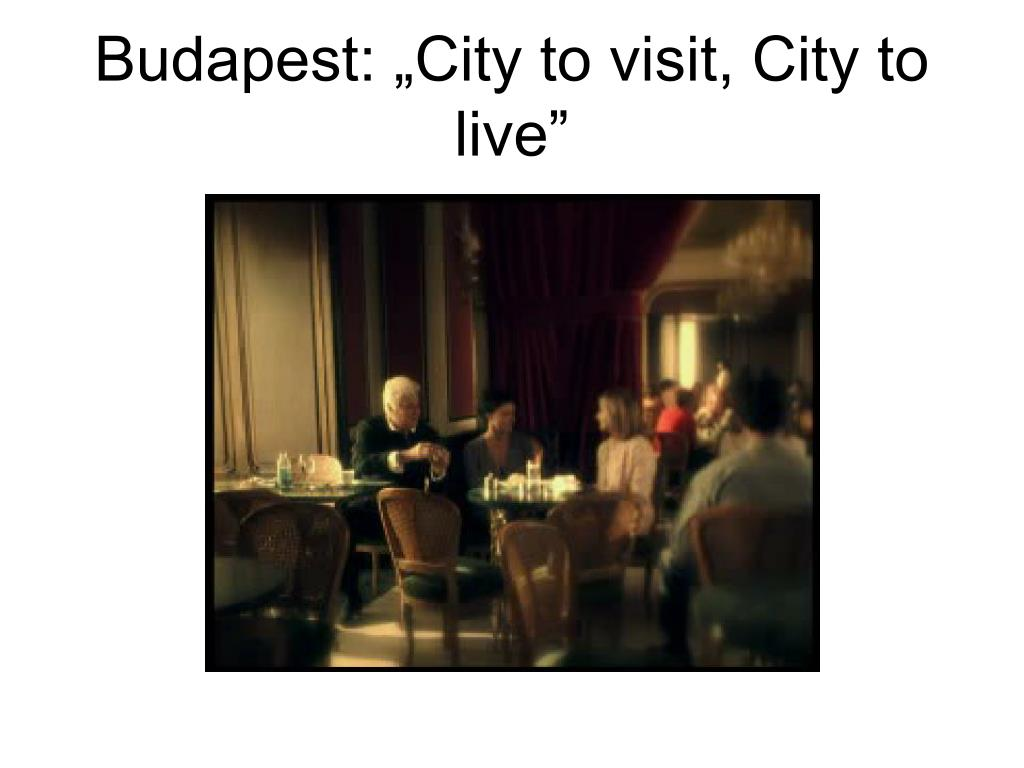 "Budapest: ""City to visit, City to live"""