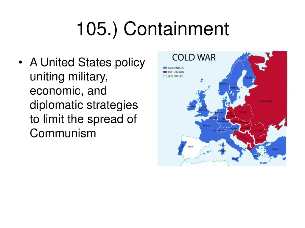 A United States policy uniting military, economic, and diplomatic strategies to limit the spread of Communism