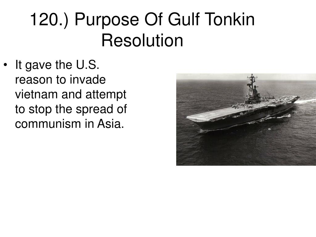120.) Purpose Of Gulf Tonkin Resolution