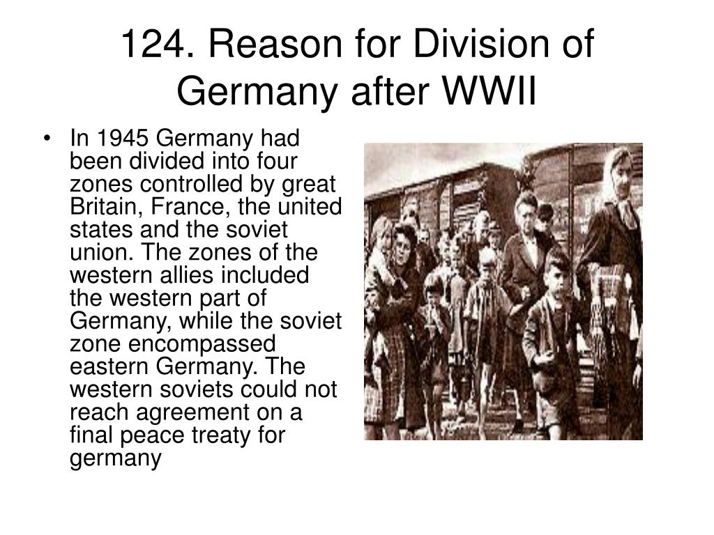 In 1945 Germany had been divided into four zones controlled by great Britain, France, the united states and the soviet union. The zones of the western allies included the western part of Germany, while the soviet zone encompassed eastern Germany. The western soviets could not reach agreement on a final peace treaty for germany