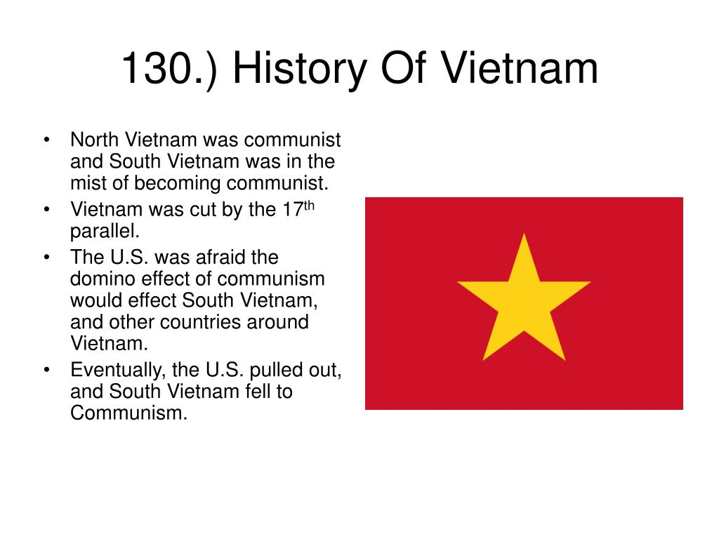 North Vietnam was communist and South Vietnam was in the mist of becoming communist.