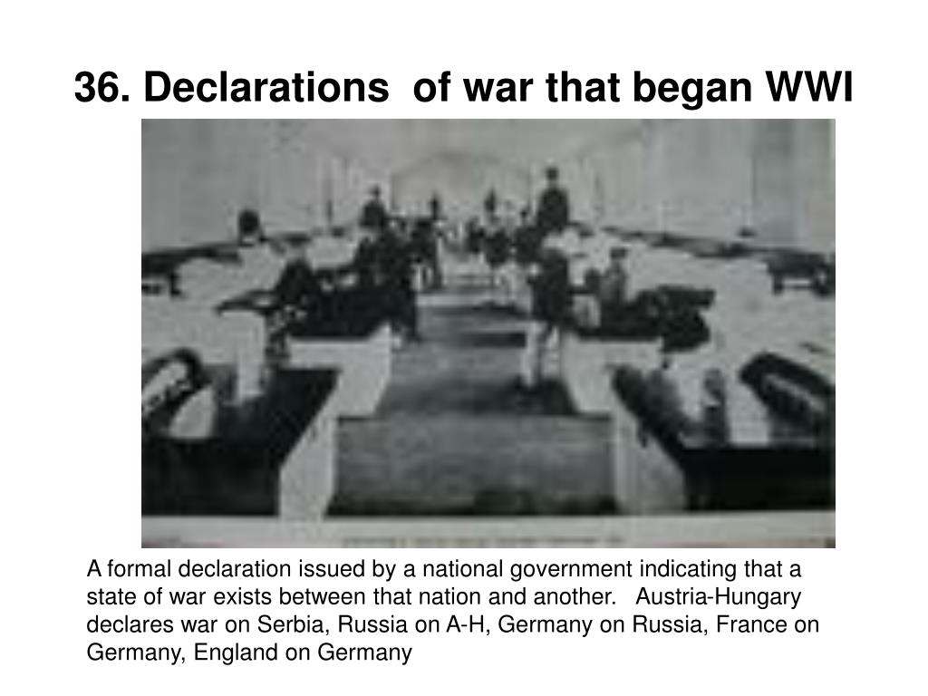 36. Declarations  of war that began WWI