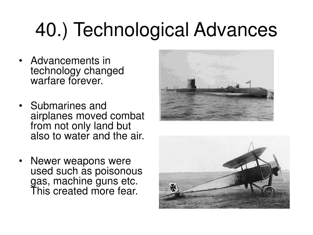 Advancements in technology changed warfare forever.