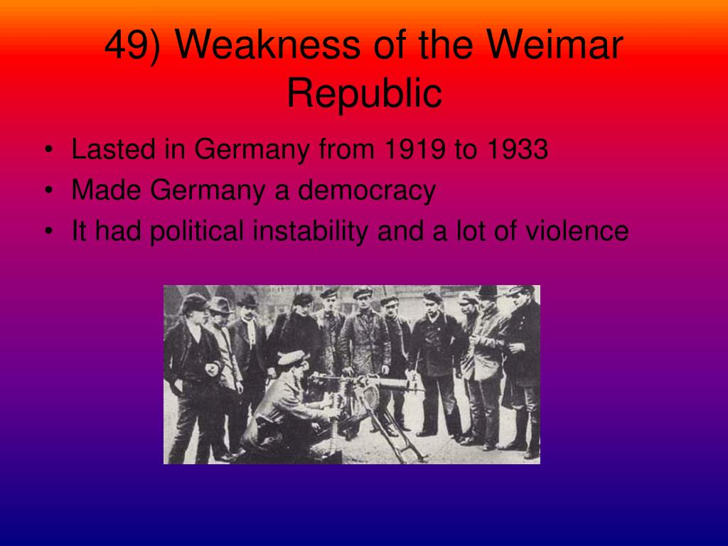 49) Weakness of the Weimar Republic