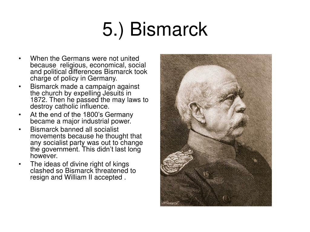 When the Germans were not united because  religious, economical, social and political differences Bismarck took charge of policy in Germany.